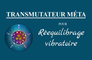 transmutateur méta pour rééquilibrer les vibrations